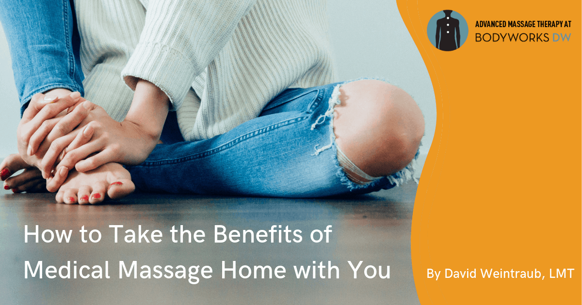 How to Take the Benefits of Medical Massage Home with You