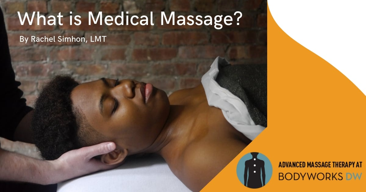 What is Medical Massage? - Bodyworks DW Advanced Massage Therapy