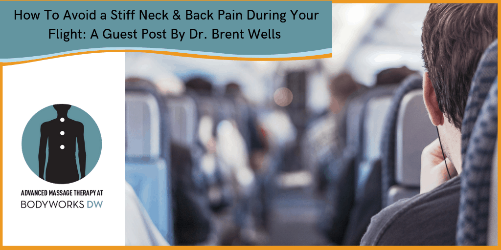 How to avoid a stiff neck and back pain during your flight by Brent Wells DC - Bodyworks DW Advanced Massage Therapy